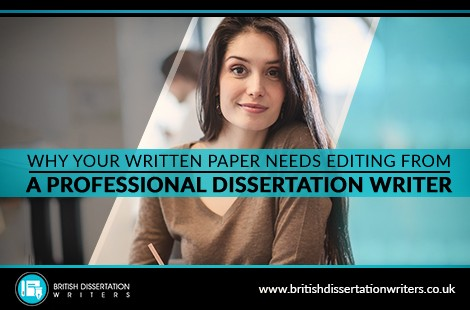 Why Your Written Paper Needs Editing From A Professional Dissertation Writer