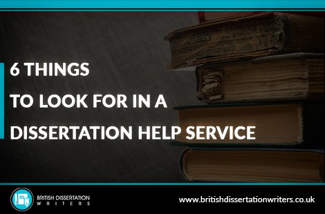 6 Things To Look For In A Dissertation Help Service